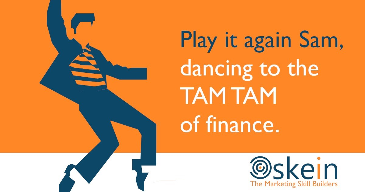 Product Managers all over the globe dance to the fine rhythms the finance departments produce on their TAM TAM's